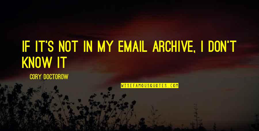Archive.lovingyou Quotes By Cory Doctorow: if it's not in my email archive, I