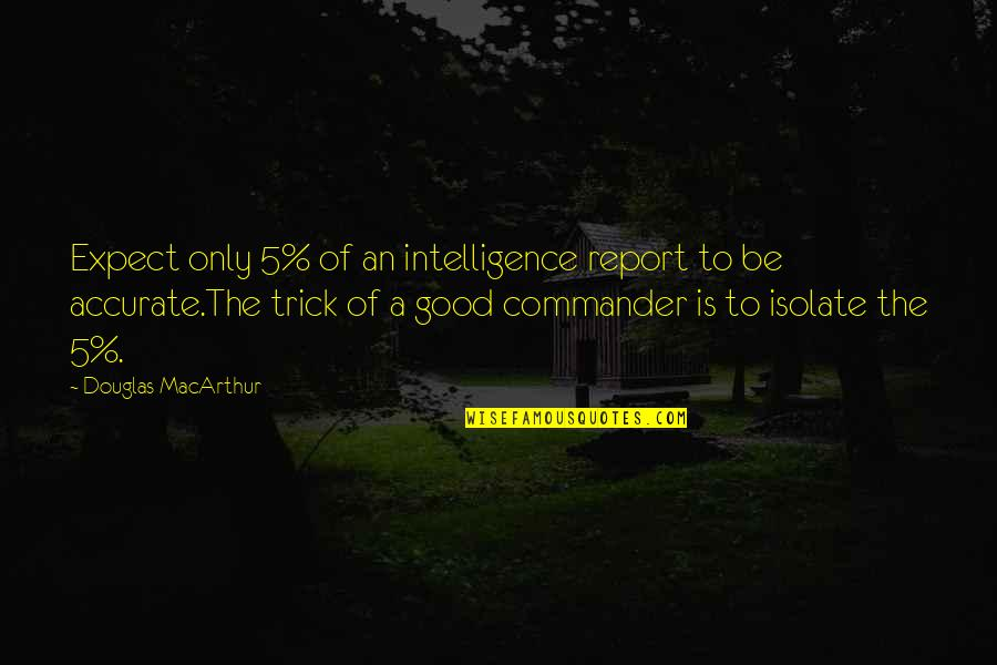 Archive.lovingyou Quotes By Douglas MacArthur: Expect only 5% of an intelligence report to
