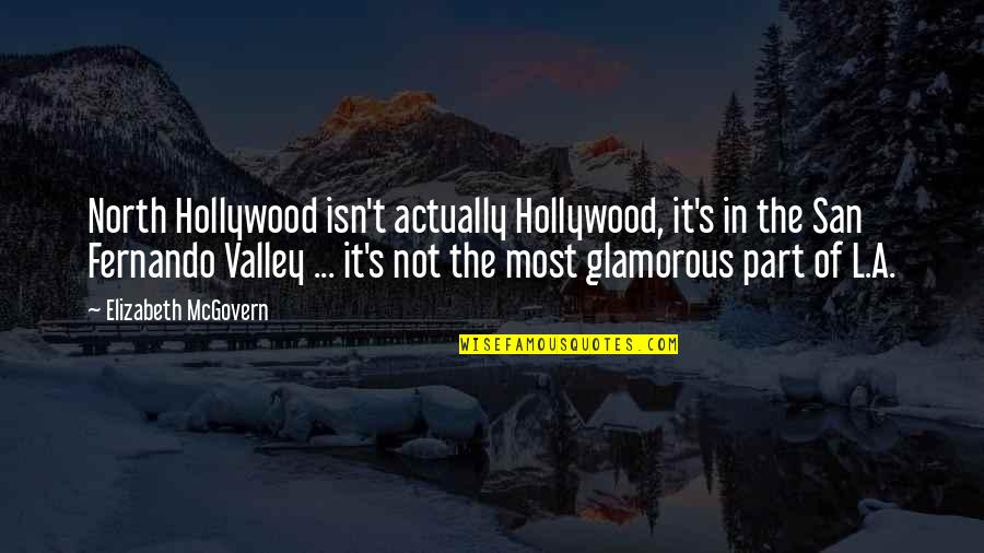 Archive.lovingyou Quotes By Elizabeth McGovern: North Hollywood isn't actually Hollywood, it's in the
