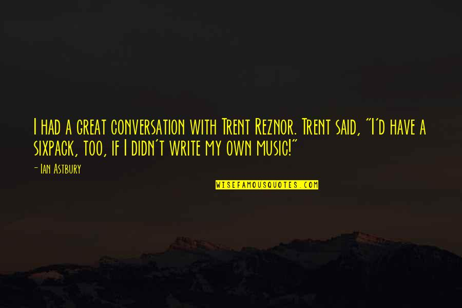 Archive.lovingyou Quotes By Ian Astbury: I had a great conversation with Trent Reznor.