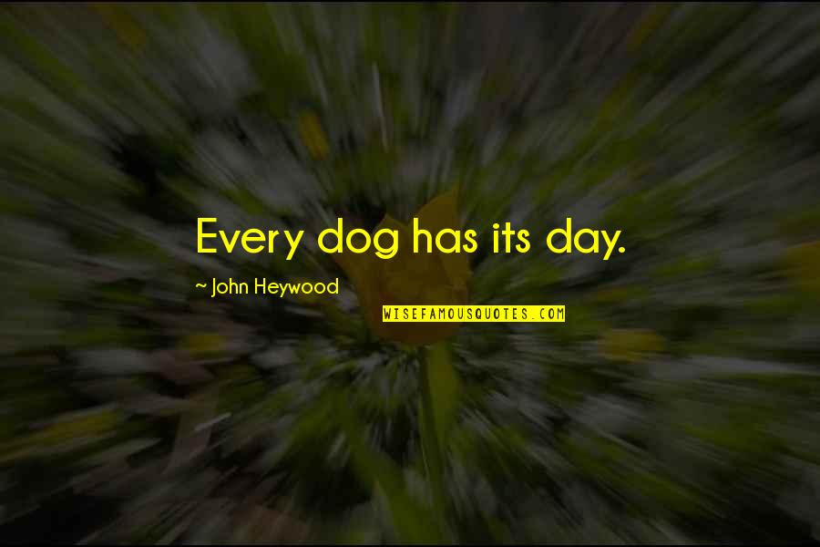 Archive.lovingyou Quotes By John Heywood: Every dog has its day.