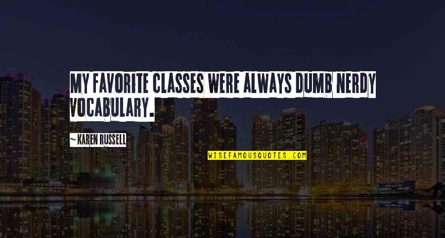 Archive.lovingyou Quotes By Karen Russell: My favorite classes were always dumb nerdy vocabulary.