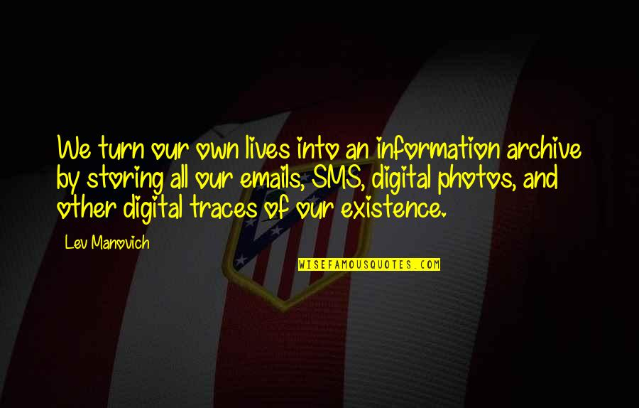 Archive.lovingyou Quotes By Lev Manovich: We turn our own lives into an information
