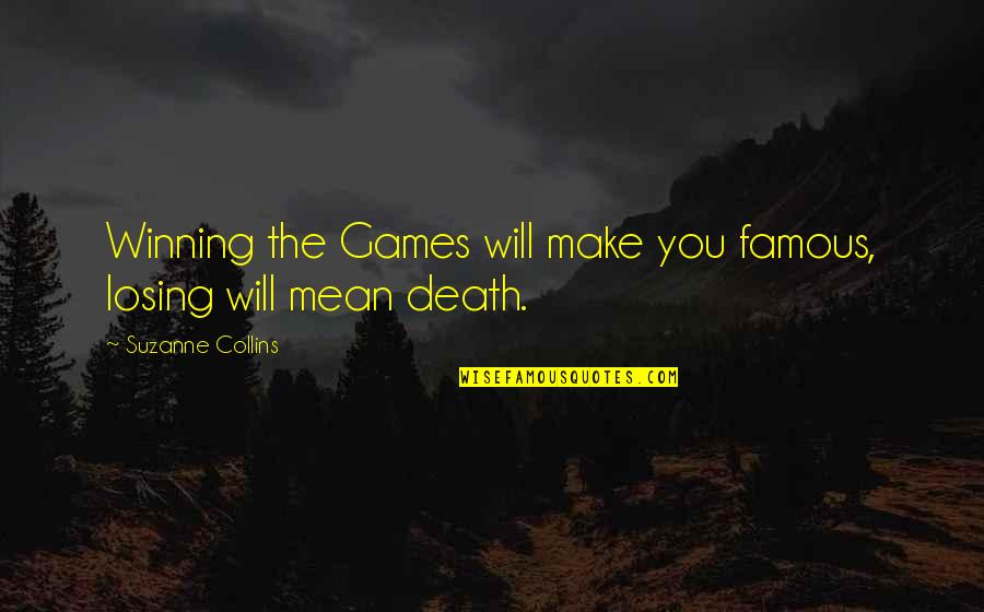 Arcot Ramathorn Quotes By Suzanne Collins: Winning the Games will make you famous, losing