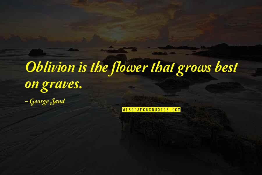 Arctic Monkey Music Quotes By George Sand: Oblivion is the flower that grows best on