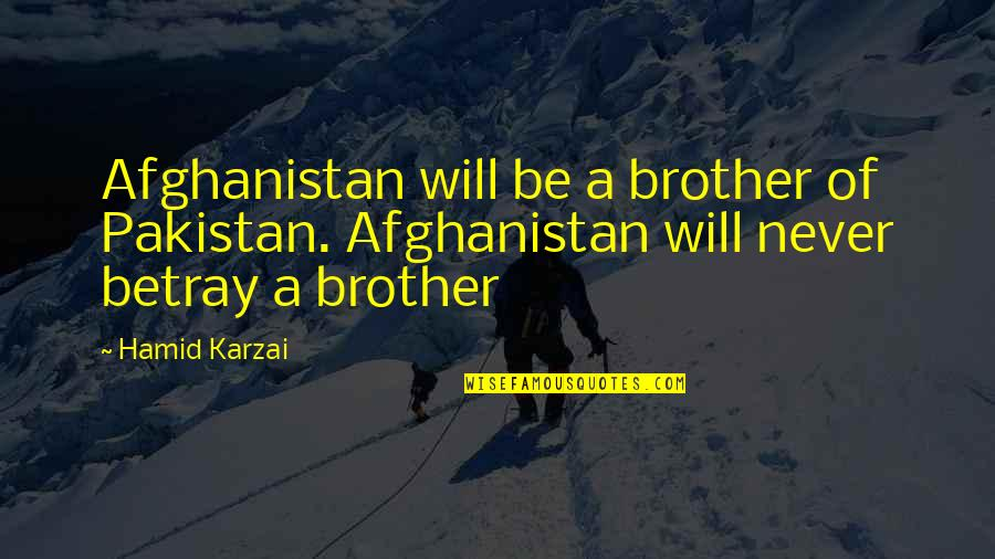 Arctic Monkey Music Quotes By Hamid Karzai: Afghanistan will be a brother of Pakistan. Afghanistan