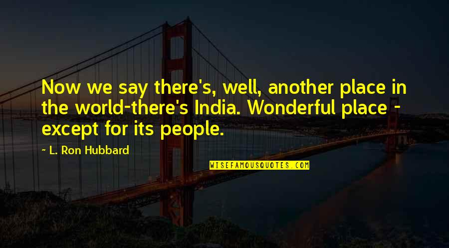 Arcularis Quotes By L. Ron Hubbard: Now we say there's, well, another place in