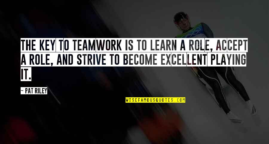 Arcularis Quotes By Pat Riley: The key to teamwork is to learn a