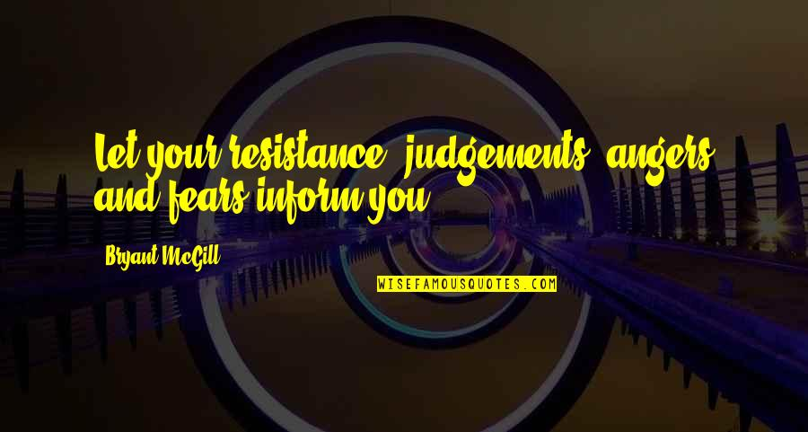 Ard Adz Quotes By Bryant McGill: Let your resistance, judgements, angers and fears inform