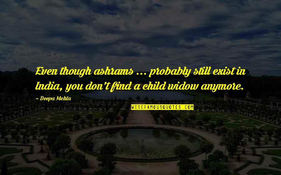 Ard Adz Quotes By Deepa Mehta: Even though ashrams ... probably still exist in