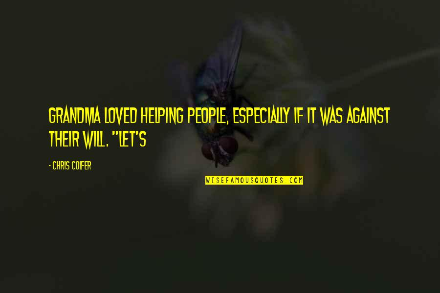 Arda Erel Quotes By Chris Colfer: Grandma loved helping people, especially if it was
