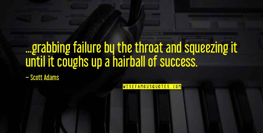 Arda Erel Quotes By Scott Adams: ...grabbing failure by the throat and squeezing it