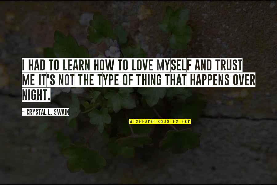 Ardita's Quotes By Crystal L. Swain: I had to learn how to love myself