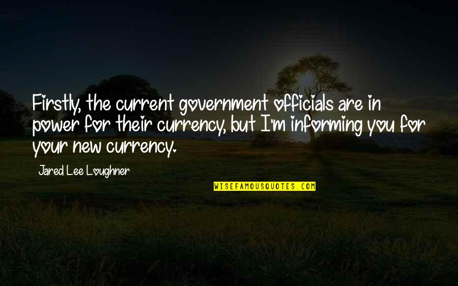 Ardita's Quotes By Jared Lee Loughner: Firstly, the current government officials are in power