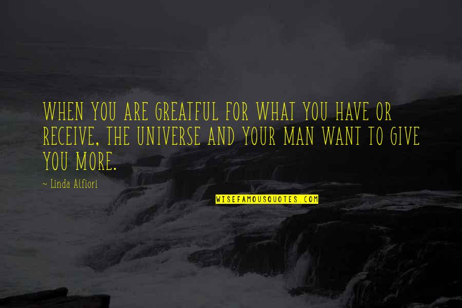Ardita's Quotes By Linda Alfiori: WHEN YOU ARE GREATFUL FOR WHAT YOU HAVE