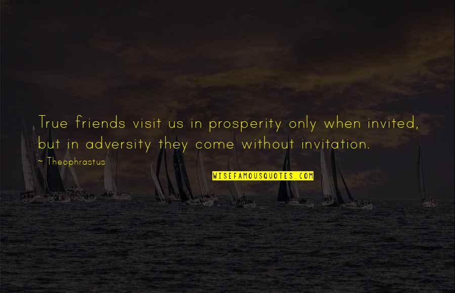 Ardita's Quotes By Theophrastus: True friends visit us in prosperity only when