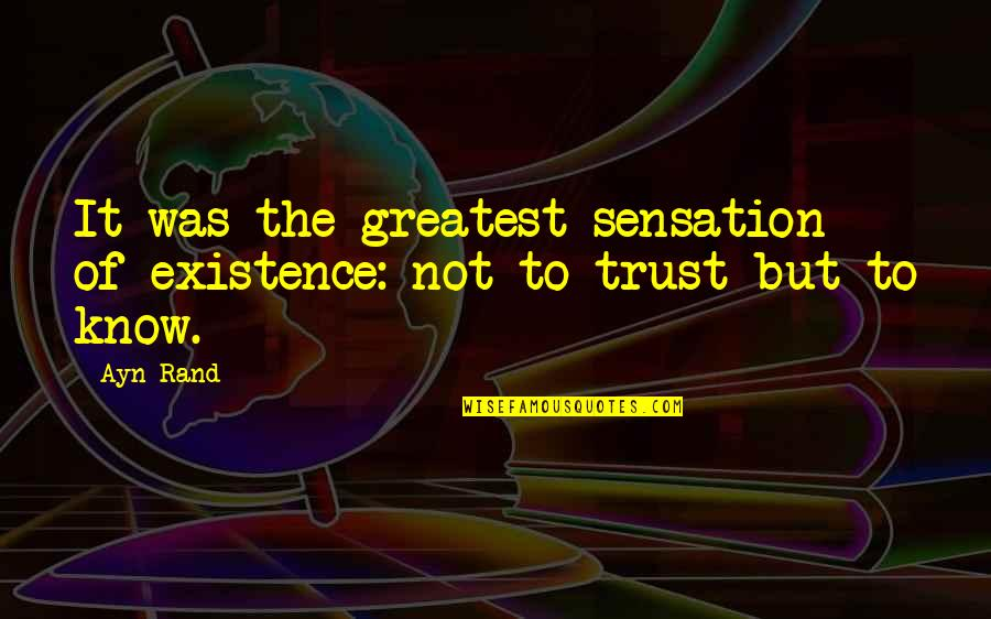 Arduum Quotes By Ayn Rand: It was the greatest sensation of existence: not
