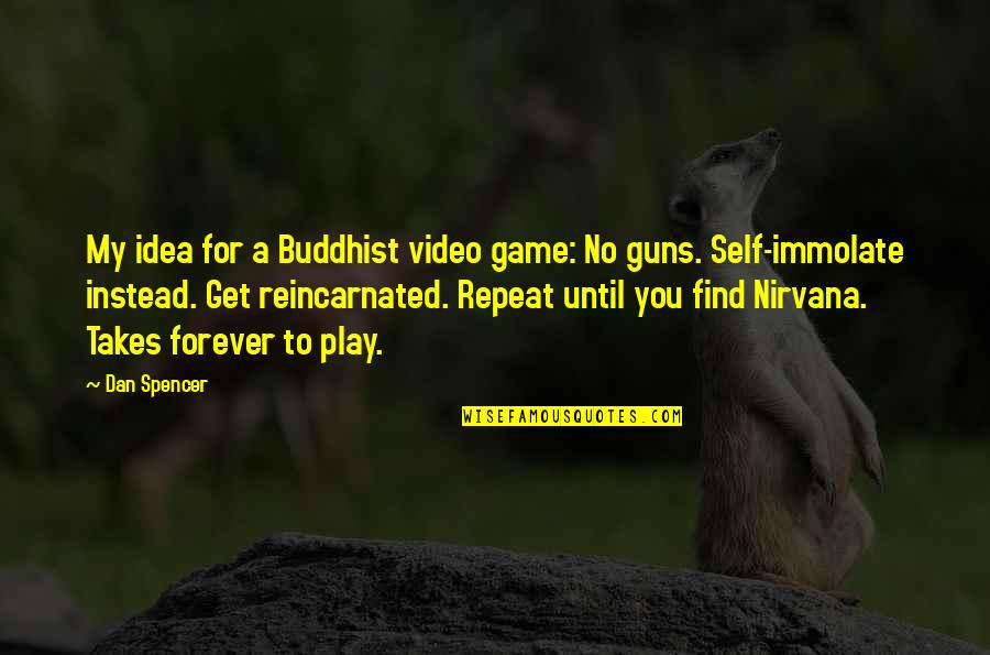 Arduum Quotes By Dan Spencer: My idea for a Buddhist video game: No