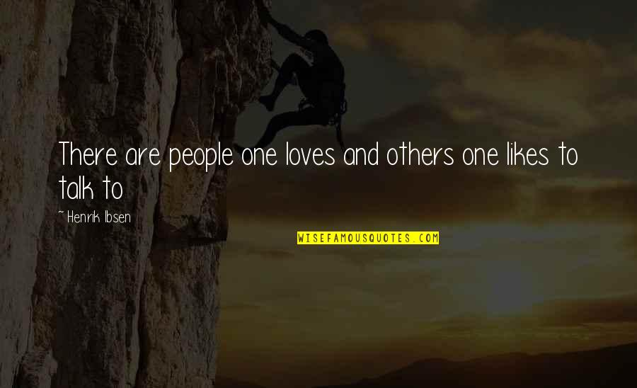 Arduum Quotes By Henrik Ibsen: There are people one loves and others one