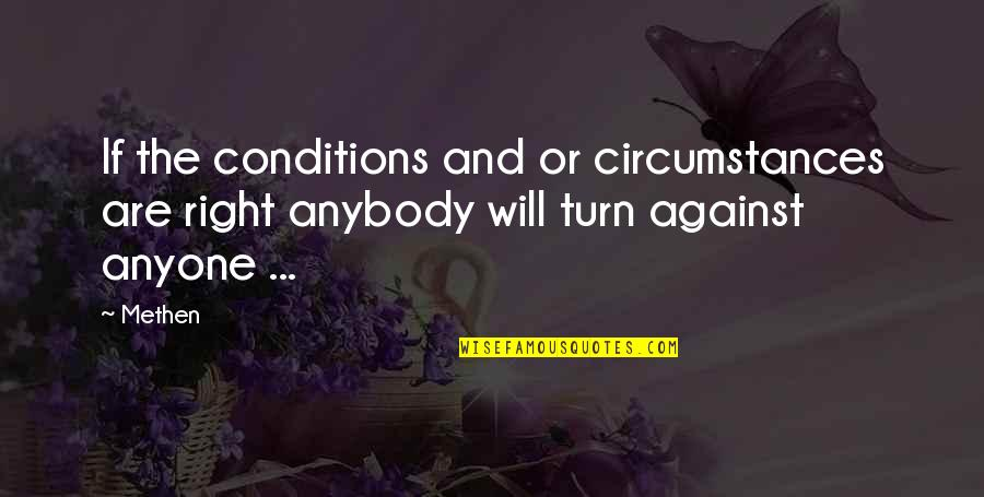 Arduum Quotes By Methen: If the conditions and or circumstances are right