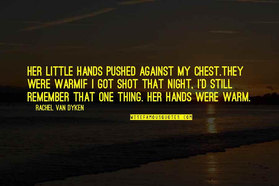 Arduum Quotes By Rachel Van Dyken: Her little hands pushed against my chest.They were