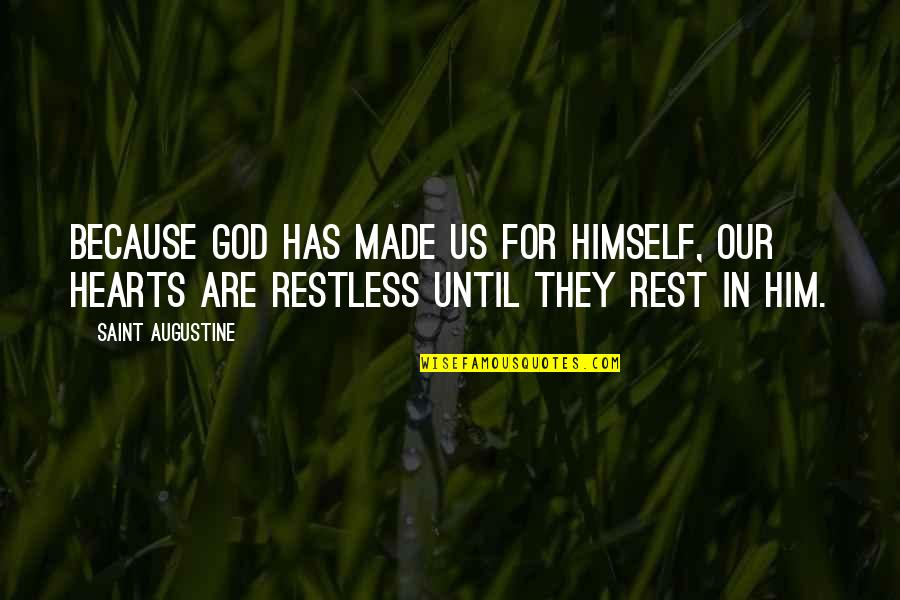 Arduum Quotes By Saint Augustine: Because God has made us for Himself, our
