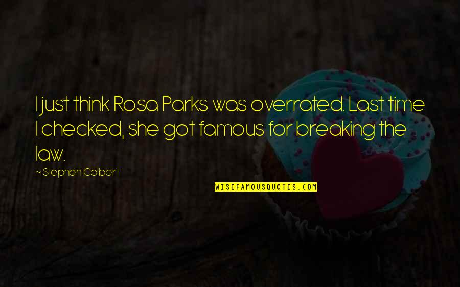 Arduum Quotes By Stephen Colbert: I just think Rosa Parks was overrated. Last