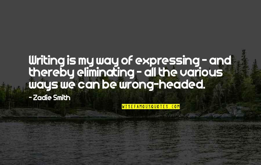 Arduum Quotes By Zadie Smith: Writing is my way of expressing - and