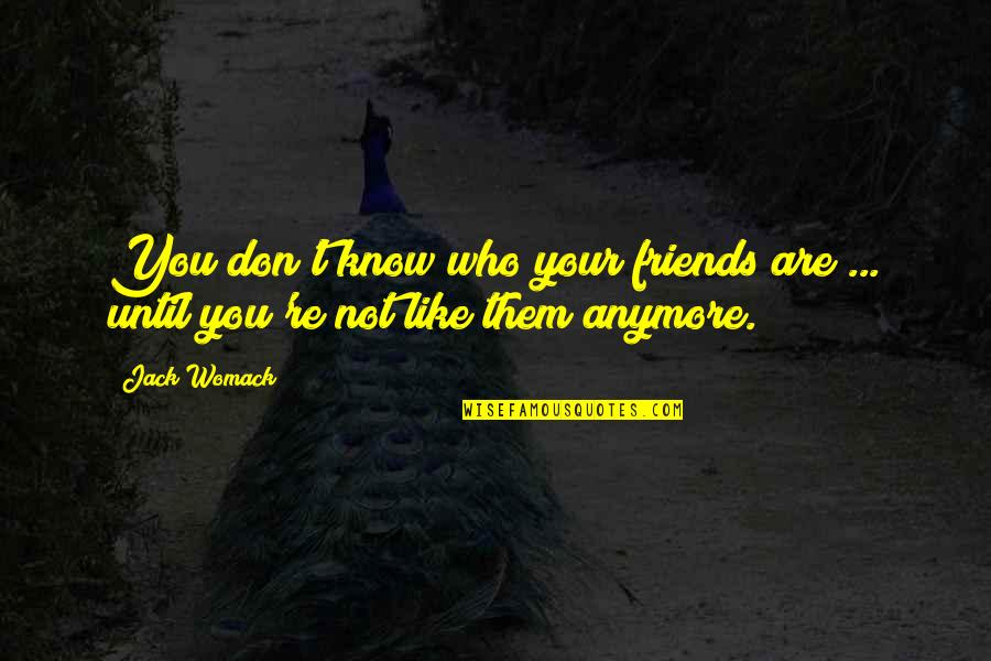 Are We Even Friends Anymore Quotes By Jack Womack: You don't know who your friends are ...