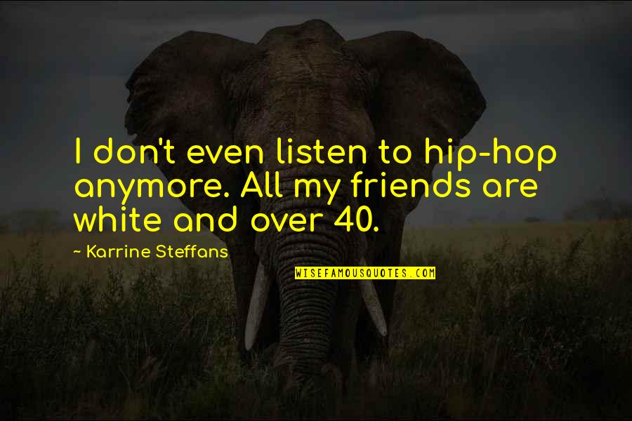 Are We Even Friends Anymore Quotes By Karrine Steffans: I don't even listen to hip-hop anymore. All