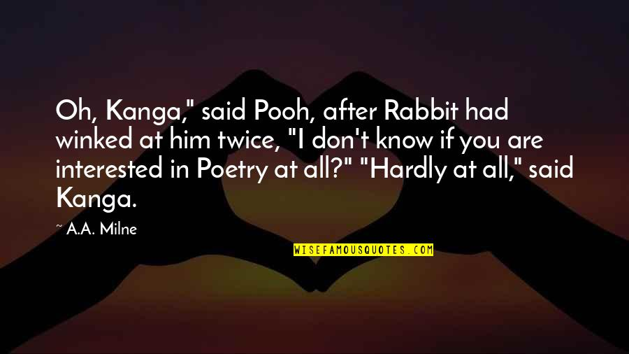 "Are You Interested Quotes By A.A. Milne: Oh, Kanga,"" said Pooh, after Rabbit had winked"
