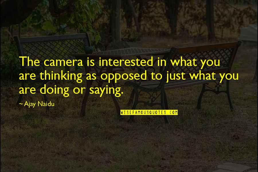 Are You Interested Quotes By Ajay Naidu: The camera is interested in what you are