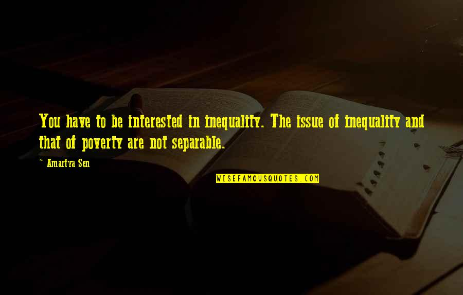 Are You Interested Quotes By Amartya Sen: You have to be interested in inequality. The