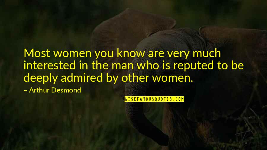 Are You Interested Quotes By Arthur Desmond: Most women you know are very much interested