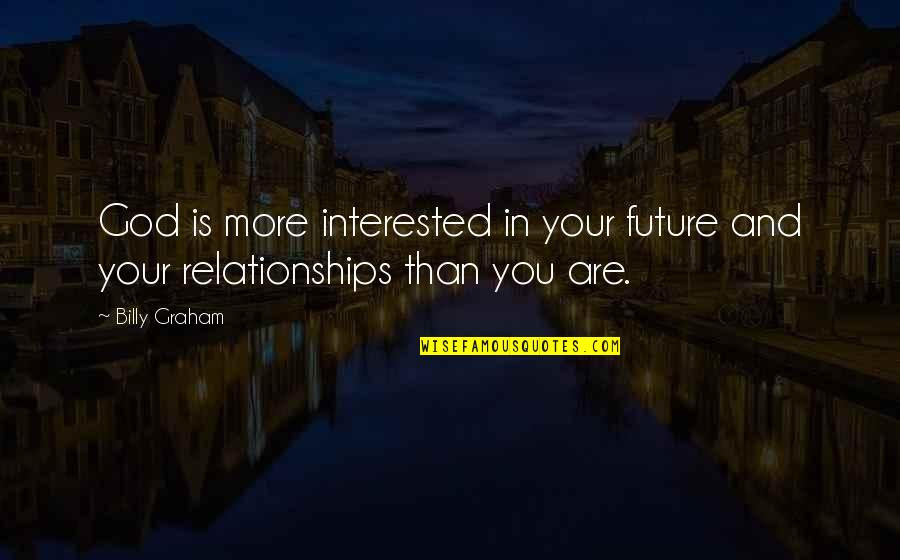 Are You Interested Quotes By Billy Graham: God is more interested in your future and