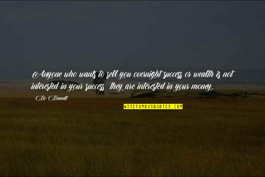 Are You Interested Quotes By Bo Bennett: Anyone who wants to sell you overnight success