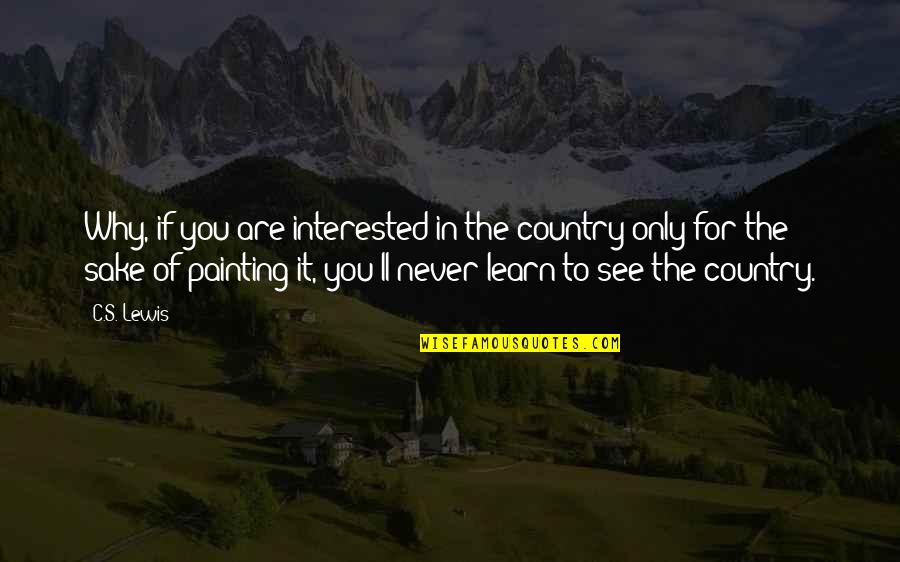 Are You Interested Quotes By C.S. Lewis: Why, if you are interested in the country