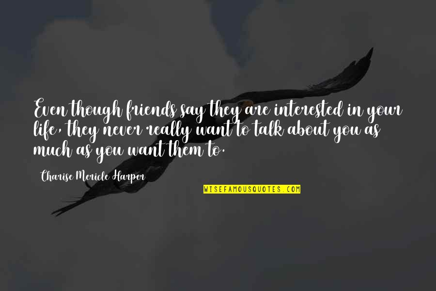 Are You Interested Quotes By Charise Mericle Harper: Even though friends say they are interested in