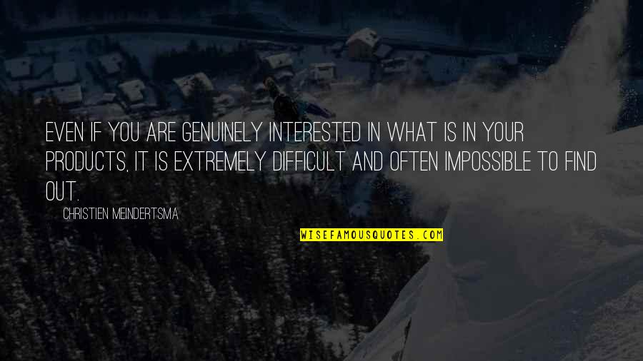 Are You Interested Quotes By Christien Meindertsma: Even if you are genuinely interested in what