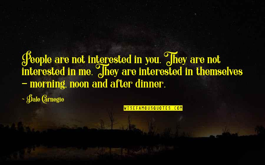 Are You Interested Quotes By Dale Carnegie: People are not interested in you. They are