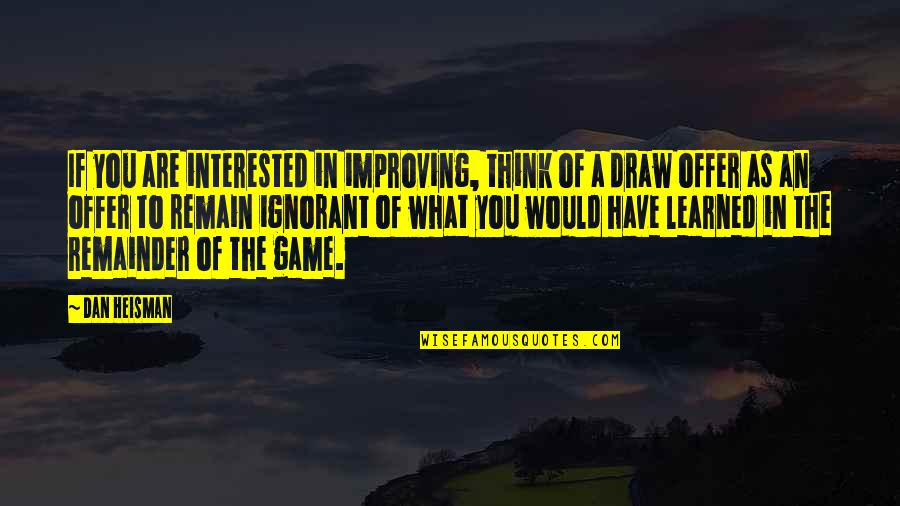 Are You Interested Quotes By Dan Heisman: If you are interested in improving, think of