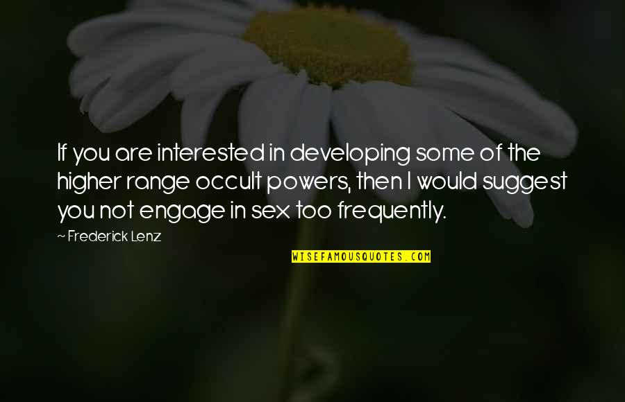 Are You Interested Quotes By Frederick Lenz: If you are interested in developing some of