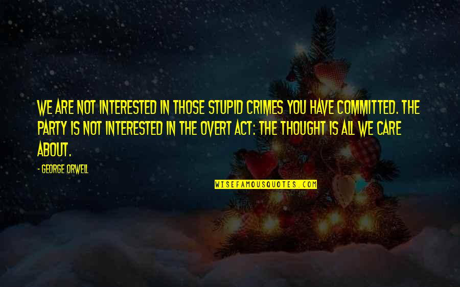 Are You Interested Quotes By George Orwell: We are not interested in those stupid crimes