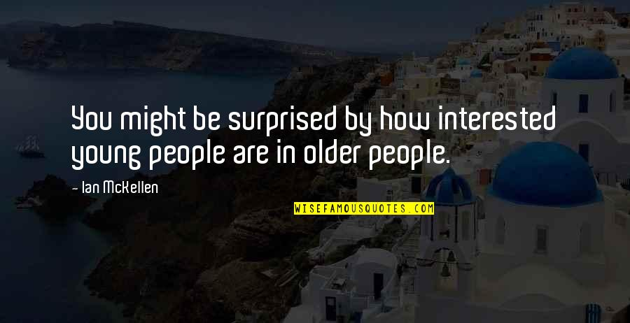Are You Interested Quotes By Ian McKellen: You might be surprised by how interested young