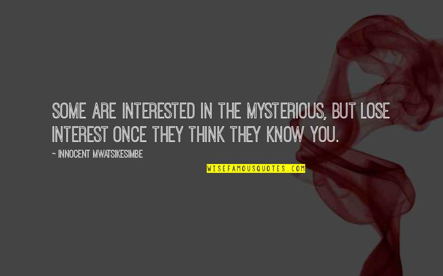 Are You Interested Quotes By Innocent Mwatsikesimbe: Some are interested in the mysterious, but lose