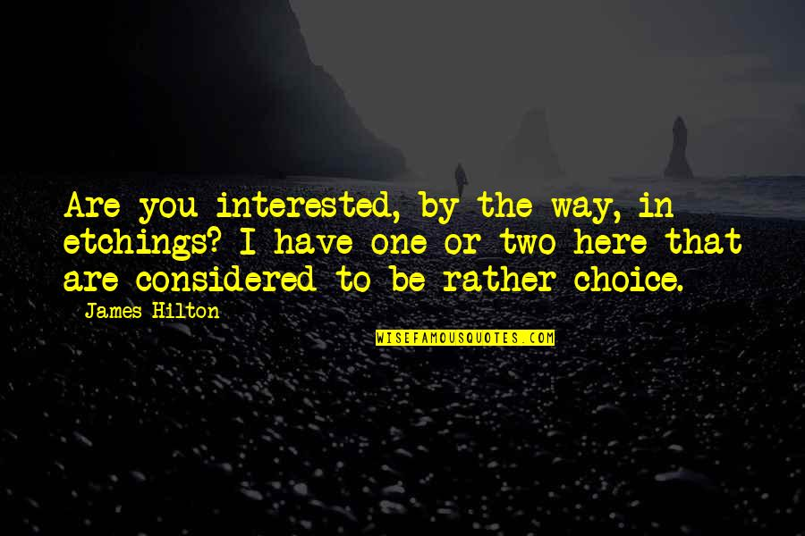 Are You Interested Quotes By James Hilton: Are you interested, by the way, in etchings?
