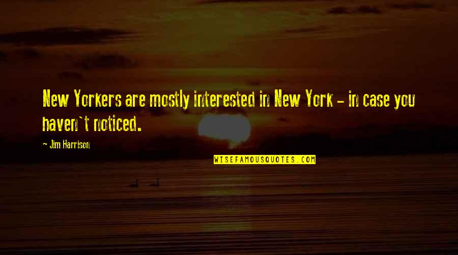 Are You Interested Quotes By Jim Harrison: New Yorkers are mostly interested in New York