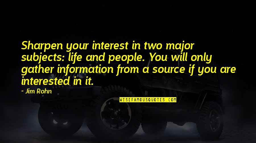 Are You Interested Quotes By Jim Rohn: Sharpen your interest in two major subjects: life