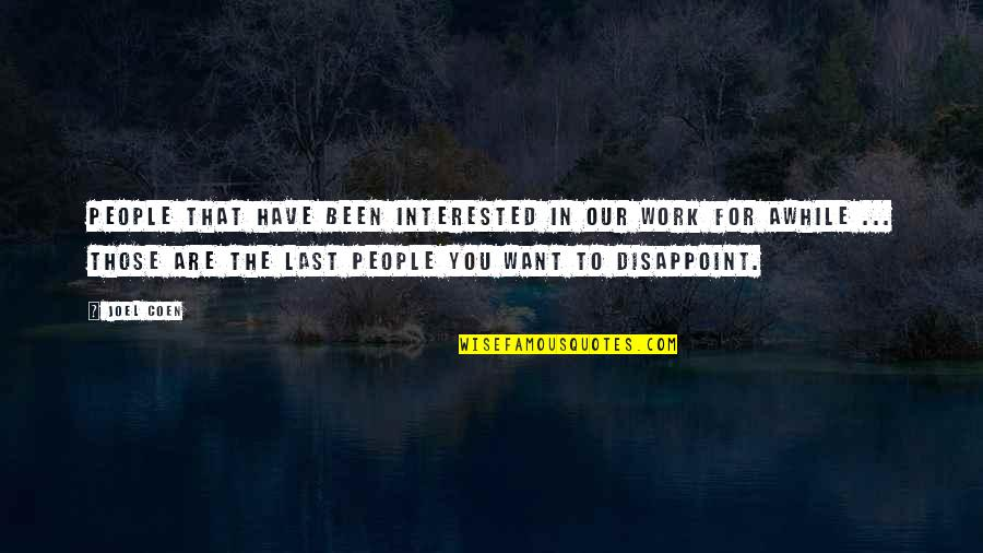Are You Interested Quotes By Joel Coen: People that have been interested in our work