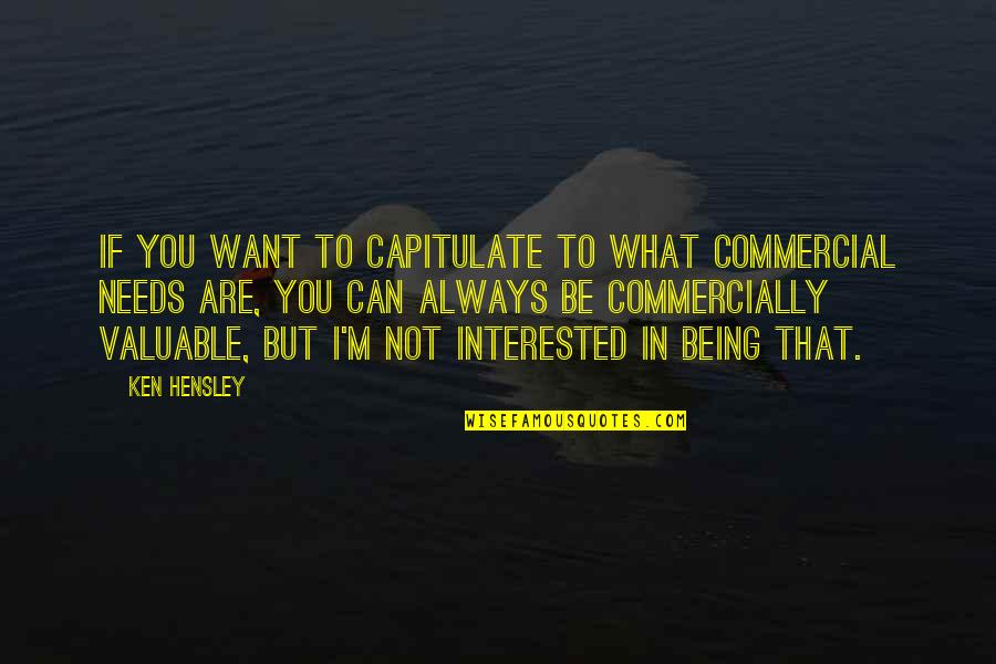 Are You Interested Quotes By Ken Hensley: If you want to capitulate to what commercial